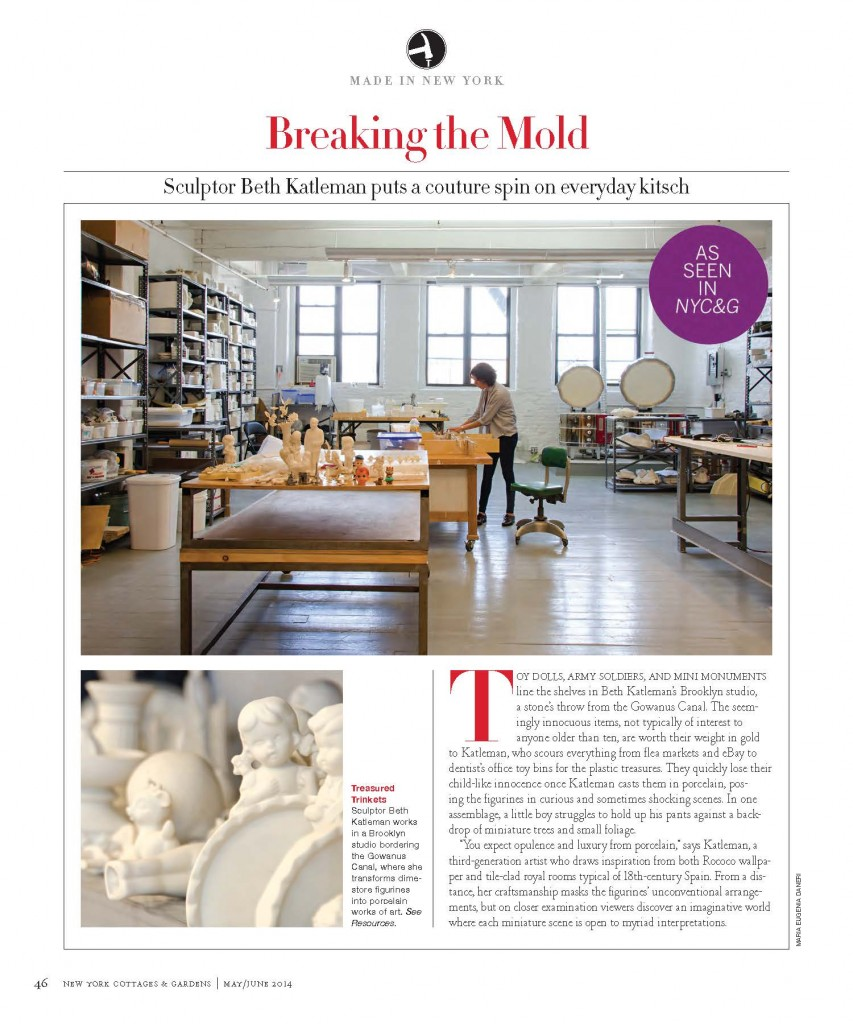 Treasured Trinkets Sculptor Beth Katleman works in a Brooklyn studio bordering the Gowanus Canal, where she transforms dimestore figurines into porcelain works of art. See Resources.